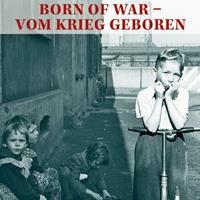 BORN OF WAR  – VOM KRIEG GEBOREN