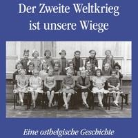 « DER ZWEITE WELTKRIEG IST UNSERE WIEGE » Un livre de Gerlinda Swillen