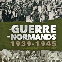 Les Normands dans la grande guerre 1939 – 1945